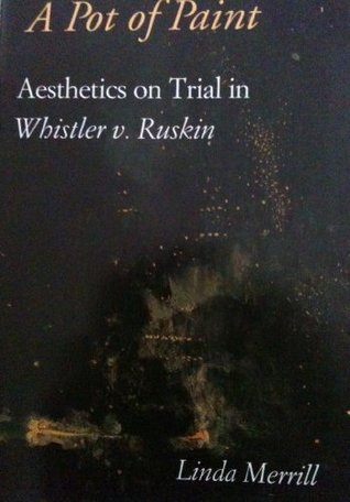Pot of Paint: Aesthetics on Trial in Whistler V. Ruskin