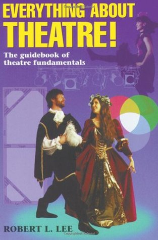 Everything about Theatre--Student Text: The Guidebook of Theatre Fundamentals