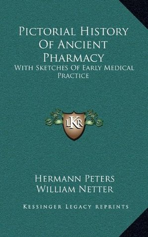 Pictorial History Of Ancient Pharmacy: With Sketches Of Early Medical Practice