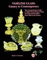 Vaseline Glass: Canary to Contemporary- The Comprehensive Guide to Yellow-Green Pattern Glass, Art Glass and Novelties from 1840 to the Present