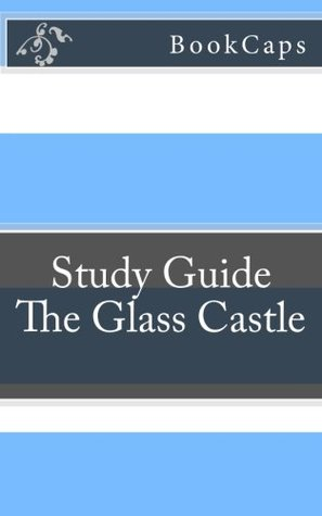 The Glass Castle: A BookCaps Study Guide