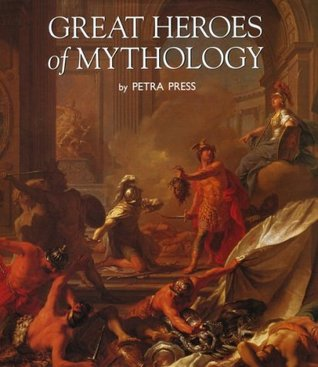 Great Heroes of Mythology by Petra Press