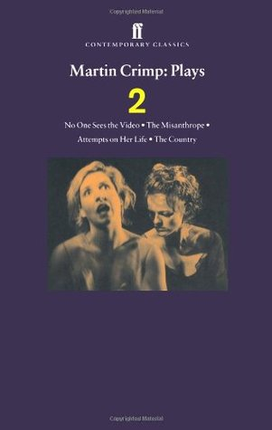 Martin Crimp Plays 2: The Country, Attempts on Her Life, The Misanthrope, No One Sees the Video (Vol 2)