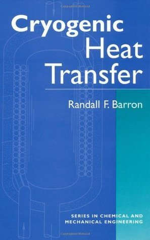 Cryogenic Heat Transfer (Series in Chemical and Mechanical Engineering)