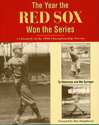 The Year The Red Sox Won The Series: A Chronicle of the 1918 Championship Season