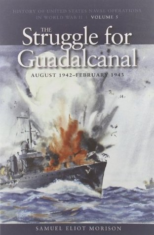 The Struggle for Guadalcanal, August 1942-February 1943: History of United States Naval Operations in World War II, Volume 5