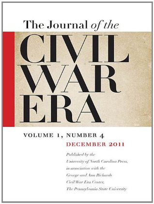 The Journal of the Civil War Era, 1:4: Winter 2011 Issue