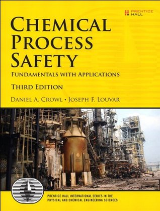 Chemical Process Safety: Fundamentals with Applications: Fundamentals with Applications (Prentice Hall International Series in the Physical and Chemical Engineering Sciences)