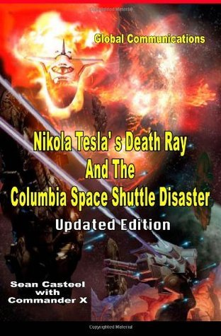 Nikola Tesla's Death Ray and the Columbia Space Shuttle Disaster: Updated Edition
