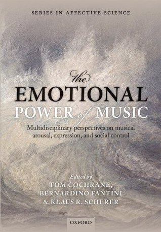 The Emotional Power of Music: Multidisciplinary perspectives on musical arousal, expression, and social control (Series in Affective Science)