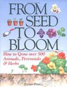 From Seed to Bloom: How to Grow over 500 Annuals, Perennials, & Herbo