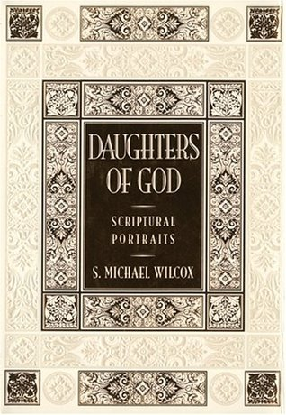 Daughters of God by S. Michael Wilcox
