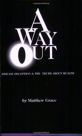 A Way Out: Disease, Deception and the Truth About Health
