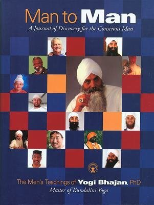 Man to Man: The Men's Teachings Of Yogi Bhajan, PhD