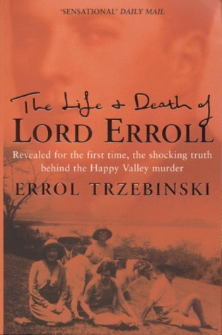 The Life and Death of Lord Erroll: The Truth Behind the Happy Valley Murder