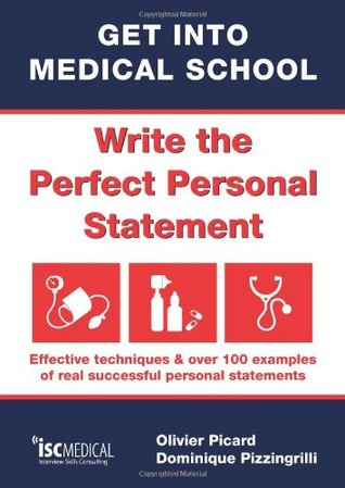 Get into Medical School - Write the Perfect Personal Statement: Effective Techniques & Over 100 Examples of Real Successful Personal Statements