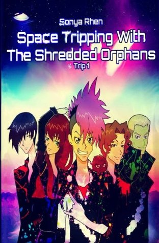 Space Tripping With the Shredded Orphans (Shredded Orphans, #1)