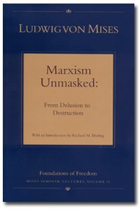 Marxism Unmasked: From Delusion to Destruction (Mises Seminar Lectures, Vol. 2)