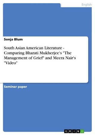 """South Asian American Literature - Comparing Bharati Mukherjee's """"The Management of Grief"""" and Meera Nair's """"Video"""""""