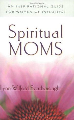 Spiritual Moms: An Inspirational Guide for Women of Influence
