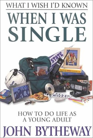 What I Wish I'd Known When I Was Single by John Bytheway
