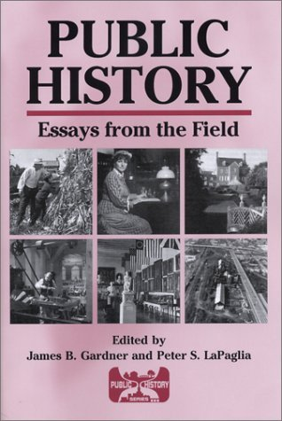 public history essays from the field by james b gardner 1409536