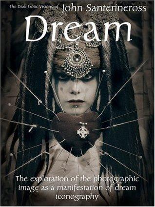 Dream: The Dark Erotic Visions John Santerineross