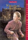 Whistler in the Dark (American Girl History Mysteries, #16)