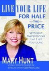 Live Your Life for Half the Price: Without Sacrificing the Life You Love (Debt-Proof Living)