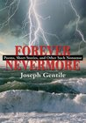 Forever Nevermore: Poems, Short Stories, and Other Such Nonsense