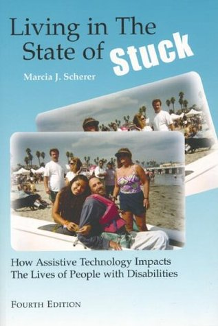 Living in the State of Stuck: How Assistive Technology Impacts the Lives of People with Disabilities