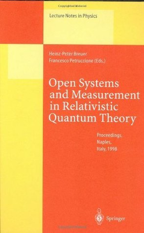 Open Systems and Measurement in Relativistic Quantum Theory: Proceedings of the Workshop held at the Istituto Italiano per gli Studi Filosofici, Napoli, April 3-4, 1998 (Lecture Notes in Physics)