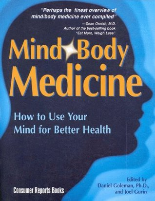 Mind/Body Medicine: How to Use Your Mind for Better Health