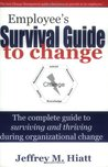 Employee's Survival Guide to Change: The Complete Guide to Surviving and Thriving During Organizational Change