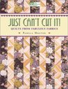 """Just Can't Cut It!: Quilts from Fabulous Fabrics """"Print on Demand Edition"""""""