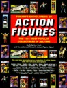 Tomart's Encyclopedia of Action Figures: The 1001 Most Popular Collectibles of All Time