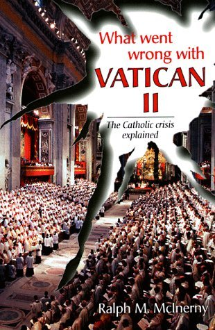 Ebook What Went Wrong with Vatican II: The Catholic Crisis Explained by Ralph McInerny TXT!