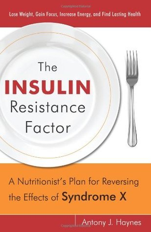 The Insulin Resistance Factor: A Nutritionist's Plan for Reversing the Effects of Syndrome X