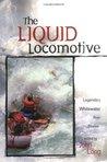 Liquid Locomotive: Legendary Whitewater River Stories