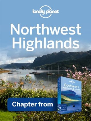 Lonely Planet Northwest Highlands: Chapter from Scotland's Highlands & Islands Travel Guide