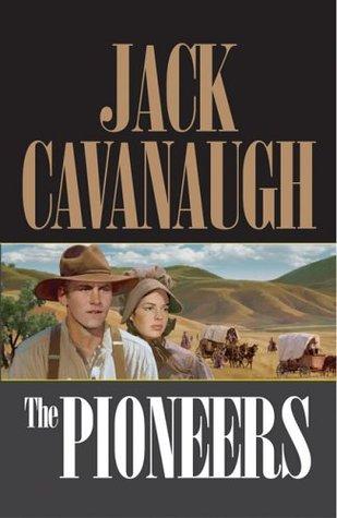 The Pioneers by Jack  Cavanaugh
