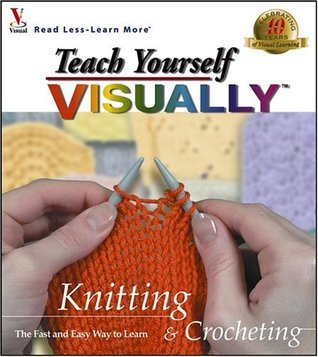Teach Yourself VISUALLY TM  Knitting and Crocheting (Teach Yourself Series)