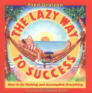 The Lazy Way to Success by Fred Gratzon