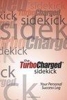 The TurboCharged Sidekick: Your Personal Success Log (Volume 1)