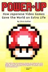 Power-Up: How Japanese Video Games Gave the World an Extra Life