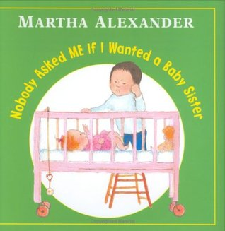 Nobody Asked Me If I Wanted a Baby Sister by Martha Alexander