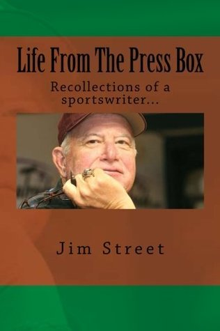 Life From The Press Box: Recollections of a sportswriter...