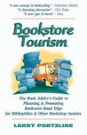Bookstore Tourism: The Book Addict's Guide to Planning & Promoting Bookstore Road Trips for Bibliophiles & Other Bookshop Junkies