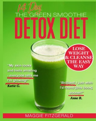 The 14 Day Green Smoothie Detox Diet: Achieve Better Health and Weight Loss through Cleansing - Recipes and Diet Plan for Every Body