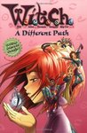 A Different Path (W.I.T.C.H. Chapter Books, #13)